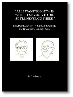All I Want To Know Is Where I'm Going To Die So I'll Never Go There: Buffett & Munger – A Study in Simplicity and Uncommon, Common Sense